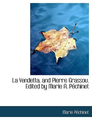 La Vendetta, and Pierre Grassou. Edited by Marie A. P Chinet book written by Pchinet, Marie