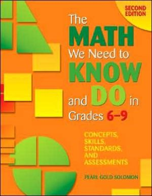 The Math We Need to Know and Do in Grades 6-9: Concepts, Skills, Standards, and Assessments book written by Pearl G. (Gold) Solomon