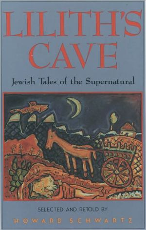 Lilith's Cave: Jewish Tales of the Supernatural book written by Howard Schwartz