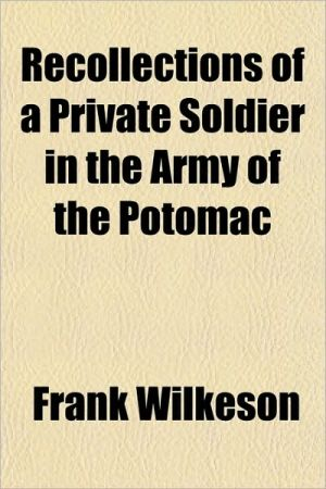 Recollections of a Private Soldier in the Army of the Potomac book written by Frank Wilkeson
