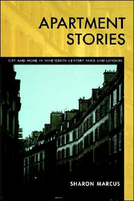 Apartment Stories: City and Home in Nineteenth-Century Paris and London book written by Sharon Marcus