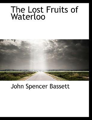 The Lost Fruits of Waterloo book written by Bassett, John Spencer