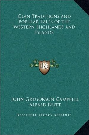 Clan Traditions and Popular Tales of the Western Highlands and Islands book written by John Gregorson Campbell