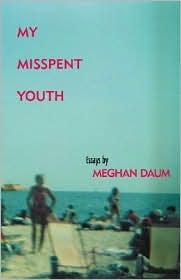 My Misspent Youth: Essays book written by Meghan Daum