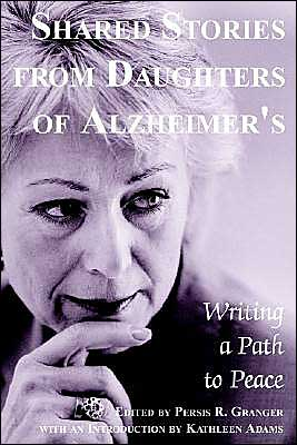 Shared Stories from Daughters of Alzheimer's book written by Persis Granger