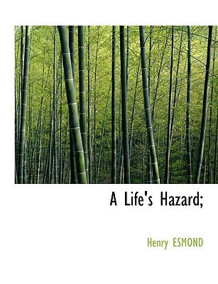 A Life's Hazard; written by Esmond, Henry