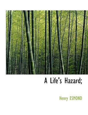 A Life's Hazard; book written by Esmond, Henry