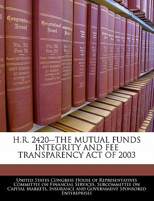 H.R. 2420--The Mutual Funds Integrity and Fee Transparency Act of 2003 written by United States Congress House of Represen