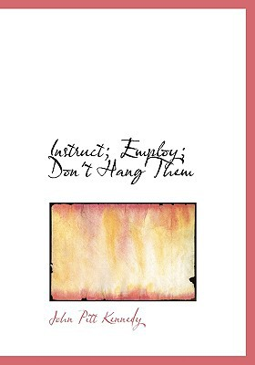 Instruct; Employ; Don't Hang Them written by Kennedy, John Pitt