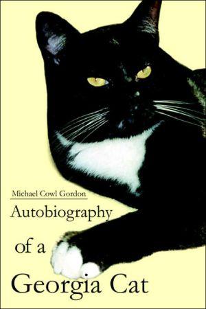 Autobiography Of A Georgia Cat book written by Michael Cowl Gordon
