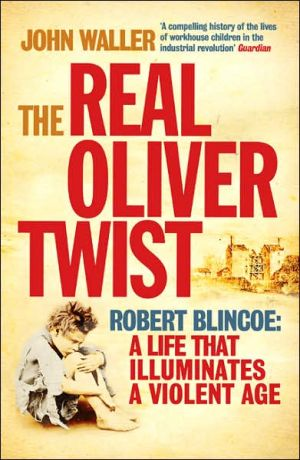 Real Oliver Twist: Robert Blincoe: A Life that Illuminates a Violent Age book written by John Walker