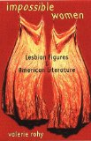 Impossible Women: Lesbian Figures and American Literature book written by Valerie Rohy