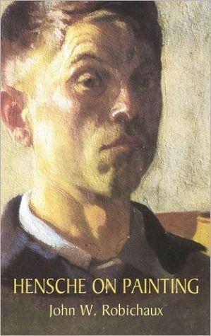 Hensche on Painting written by John W. Robichaux