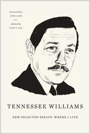 New Selected Essays: Where I Live book written by Tennessee Williams