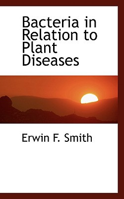Bacteria in Relation to Plant Diseases book written by Smith, Erwin F.
