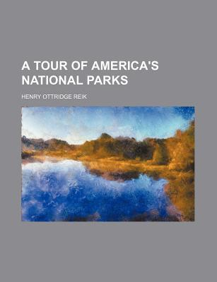 A Tour of America's National Parks written by Reik, Henry Ottridge