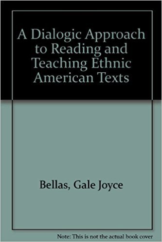A Dialogic Approach to Reading and Teaching Ethnic American Texts written by Gale Joyce Bellas