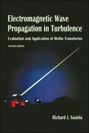 Electromagnetic Wave Propagation in Turbulence: Evaluation and Application of Mellin Transforms, 2nd Ed. book written by Richard J. Sasiela
