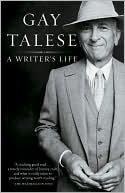 A Writer's Life book written by Gay Talese