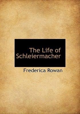 The Life of Schleiermacher book written by Rowan, Frederica
