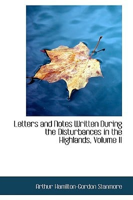 Letters and Notes Written During the Disturbances in the Highlands, Volume II written by Stanmore, Arthur Hamilton-G