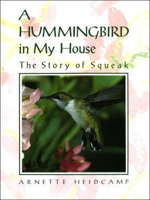 A Hummingbird in My House: The Story of Squeak book written by Arnette Heidcamp