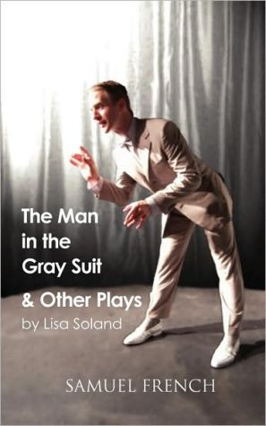 The Man In The Gray Suit And Other Short Plays book written by Lisa Soland