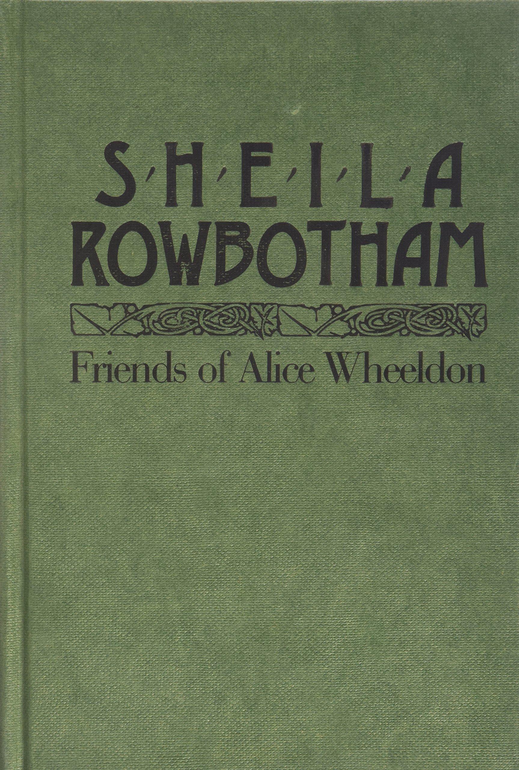 Friends of Alice Wheeldon book written by Sheila Rowbotham