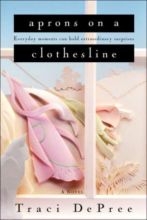 Aprons on a Clothesline book written by Traci DePree