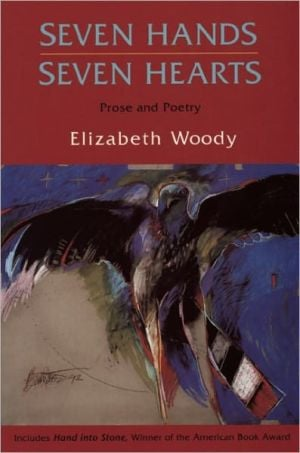 Seven Hands, Seven Hearts: Prose and Poetry book written by Elizabeth Woody