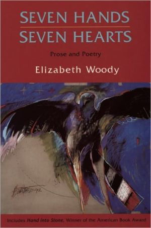Seven Hands, Seven Hearts: Prose and Poetry written by Elizabeth Woody