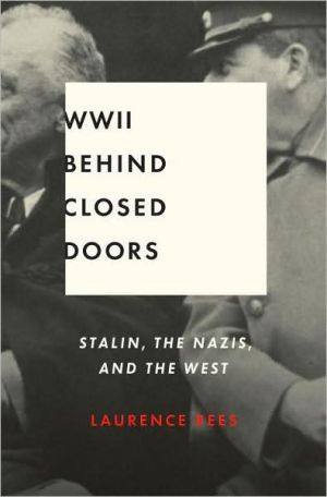 World War II Behind Closed Doors: Stalin, Nazis, and the West book written by Laurence Rees
