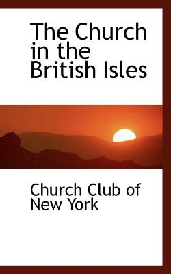 The Church in the British Isles written by Club of New York, Church