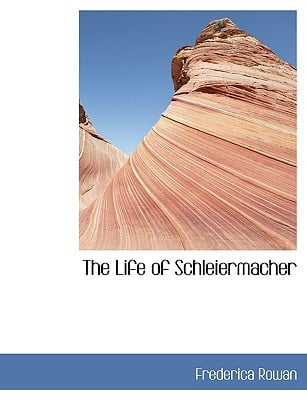 The Life of Schleiermacher written by Rowan, Frederica