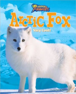 Arctic Fox: Very Cool! book written by Stephen Person