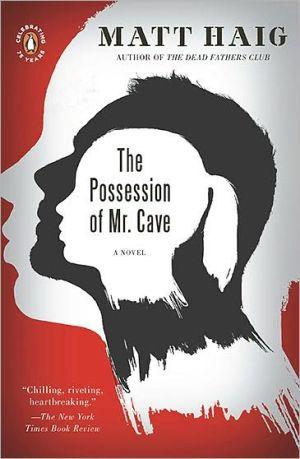 The Possession of Mr. Cave: A Novel book written by Matt Haig