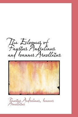 The Eclogues of Faustus Andrelinus and Ioannes Arnolletus book written by Andrelinus, Faustus