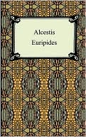 Alcestis book written by Euripides