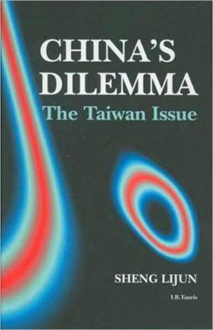 China's Dilemma : The Taiwan Issue book written by Sheng Lijun