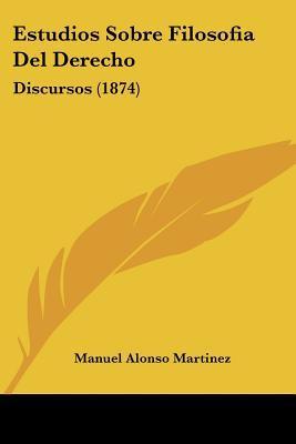 Estudios Sobre Filosofia del Derecho: Discursos (1874) written by Martinez, Manuel Alonso