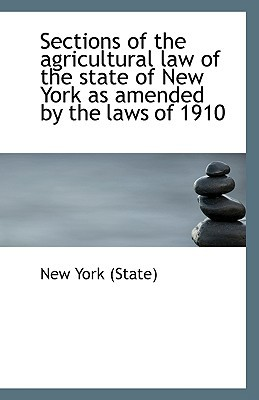 Sections of the agricultural law of the state of New York as amended by the laws of 1910 written by New York (State)