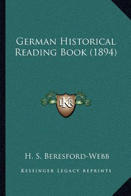German Historical Reading Book (1894) book written by Beresford-Webb, H. S.