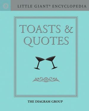 Little Giant Encyclopedia: Toasts & Quotes book written by The Diagram Group