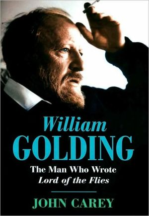 William Golding: The Man Who Wrote Lord of the Flies written by John Carey