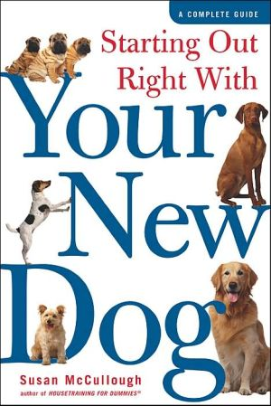 Starting Out Right with Your New Dog: A Complete Guide written by Susan McCullough