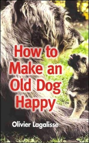 How to Make an Old Dog Happy book written by Olivier Lagalisse