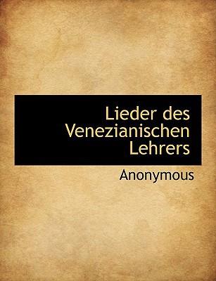 Lieder Des Venezianischen Lehrers book written by Anonymous