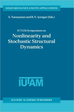 IUTAM Symposium on Nonlinearity and Stochastic Structural Dynamics book written by S. Narayanan