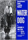 Water Dog: Revolutionary Rapid Training Method written by Richard A. Wolters