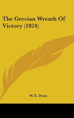The Grecian Wreath of Victory (1824) written by W. E. Dean, E. Dean
